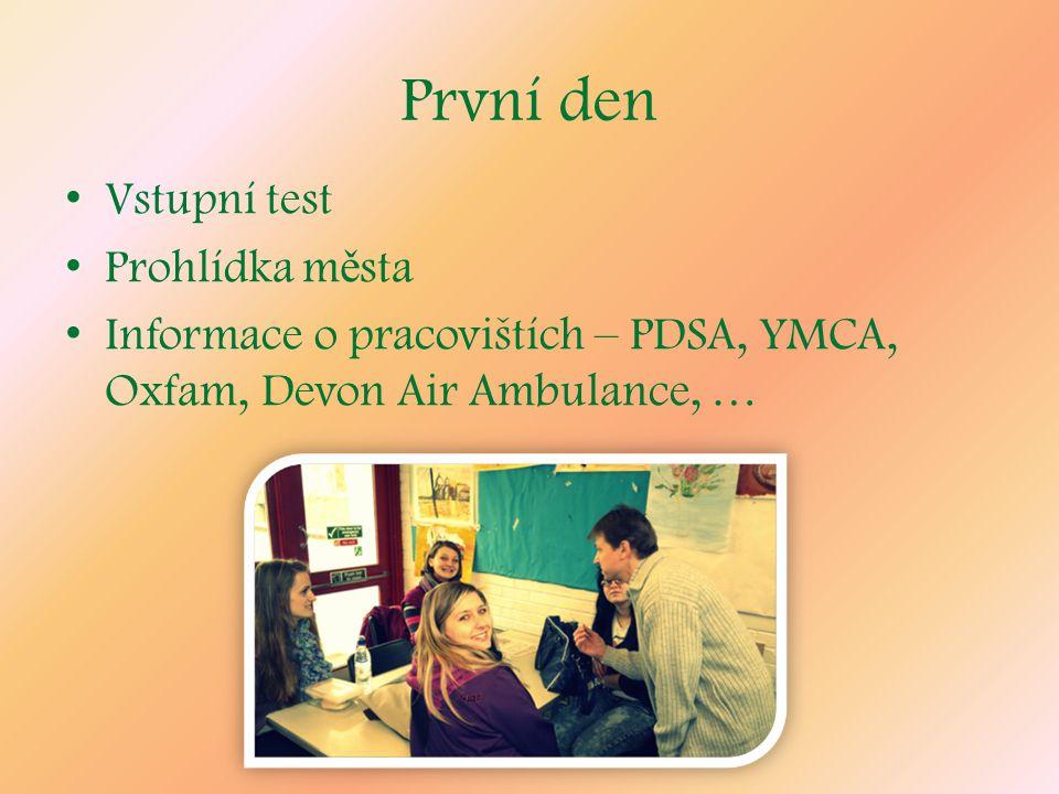 První den Vstupní test Prohlídka m ě sta Informace o pracovištích – PDSA, YMCA, Oxfam, Devon Air Ambulance, …
