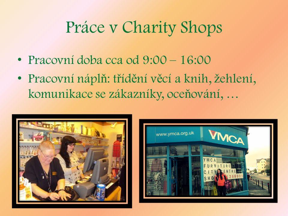 Práce v Charity Shops Pracovní doba cca od 9:00 – 16:00 Pracovní nápl ň : t ř íd ě ní v ě cí a knih, ž ehlení, komunikace se zákazníky, oce ň ování, …