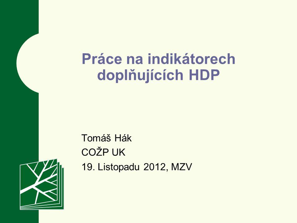 Tomáš Hák COŽP UK 19. Listopadu 2012, MZV Práce na indikátorech doplňujících HDP