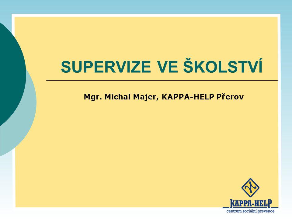SUPERVIZE VE ŠKOLSTVÍ Mgr. Michal Majer, KAPPA-HELP Přerov