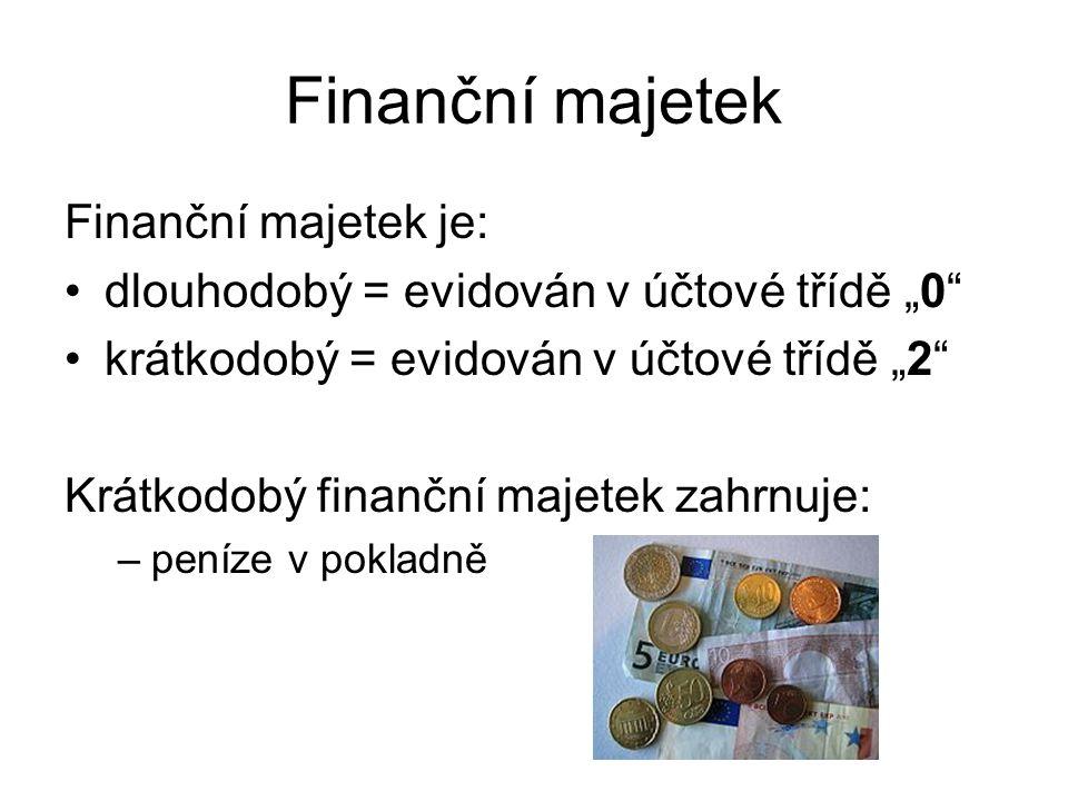 """Finanční majetek Finanční majetek je: dlouhodobý = evidován v účtové třídě """"0 krátkodobý = evidován v účtové třídě """"2 Krátkodobý finanční majetek zahrnuje: –peníze v pokladně –peníze v bance"""