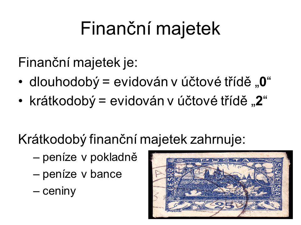 """Finanční majetek Finanční majetek je: dlouhodobý = evidován v účtové třídě """"0 krátkodobý = evidován v účtové třídě """"2 Krátkodobý finanční majetek zahrnuje: –peníze v pokladně –peníze v bance –ceniny"""