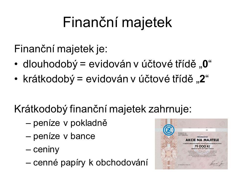"""Finanční majetek Finanční majetek je: dlouhodobý = evidován v účtové třídě """"0 krátkodobý = evidován v účtové třídě """"2 Krátkodobý finanční majetek zahrnuje: –peníze v pokladně –peníze v bance –ceniny –cenné papíry k obchodování"""