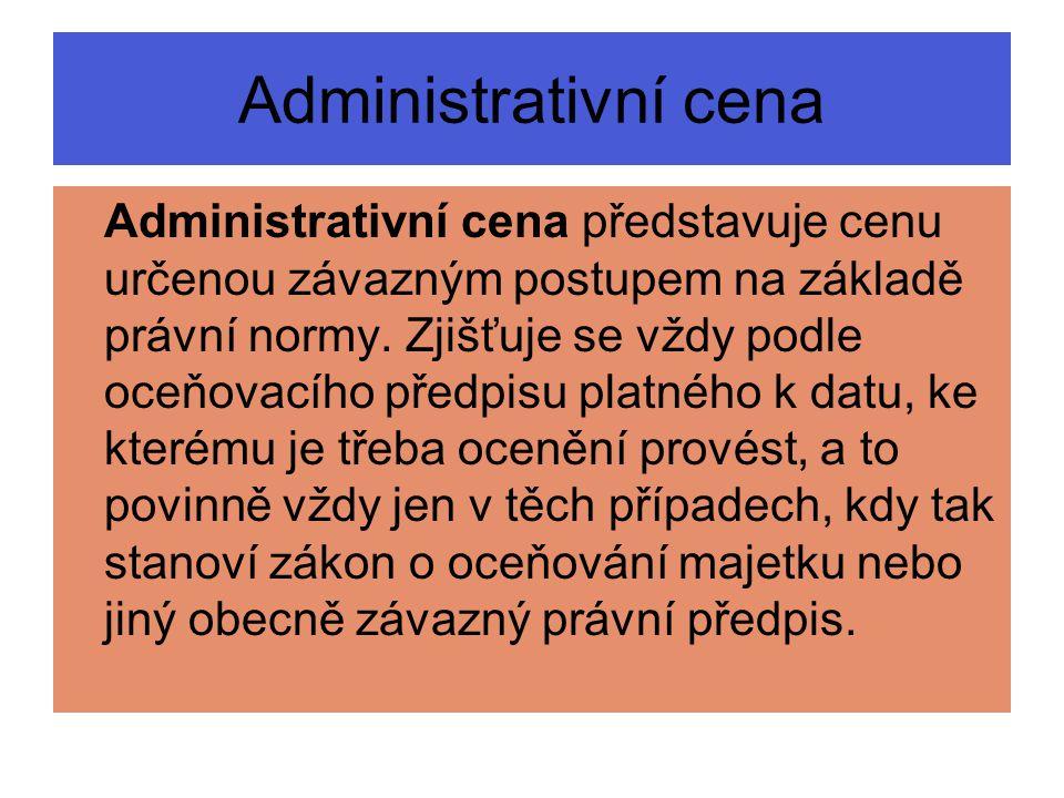 Administrativní cena Administrativní cena představuje cenu určenou závazným postupem na základě právní normy.
