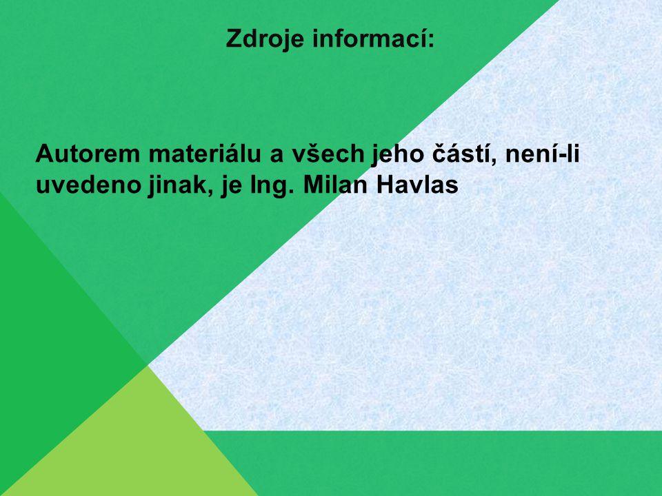 Zdroje informací: Autorem materiálu a všech jeho částí, není-li uvedeno jinak, je Ing. Milan Havlas