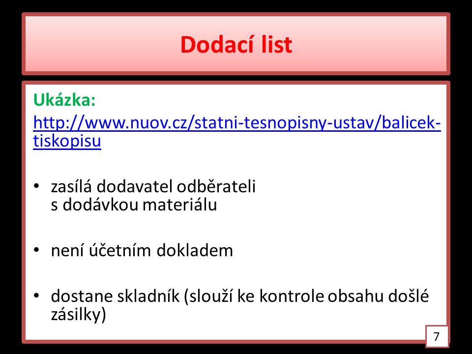 Dodací list Ukázka: http://www.nuov.cz/statni-tesnopisny-ustav/balicek- tiskopisu zasílá dodavatel odběrateli s dodávkou materiálu není účetním doklad