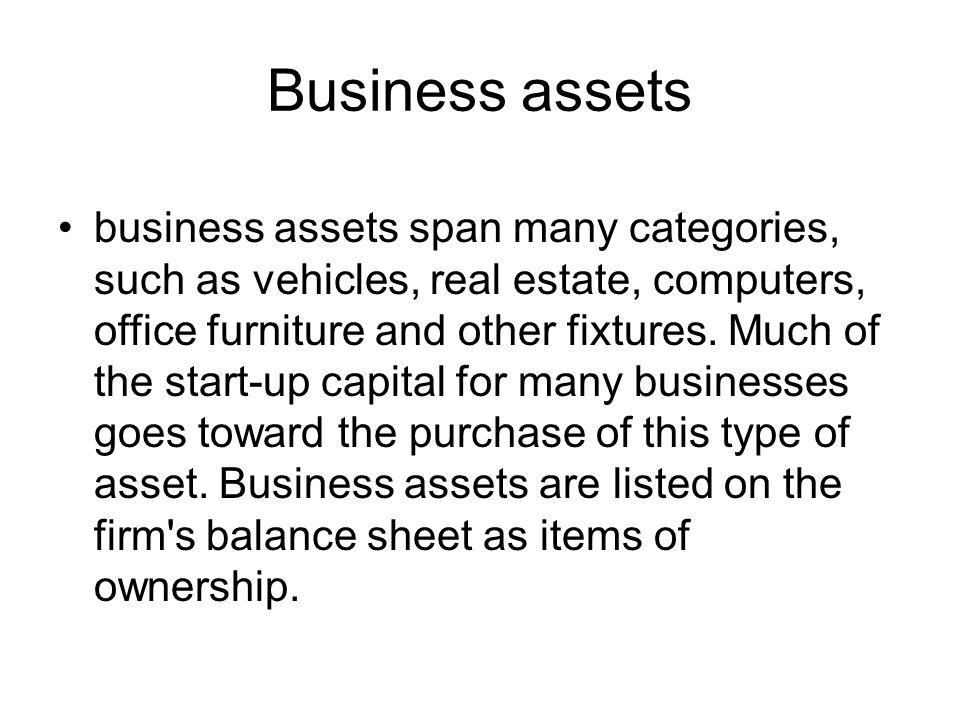 Business assets business assets span many categories, such as vehicles, real estate, computers, office furniture and other fixtures.