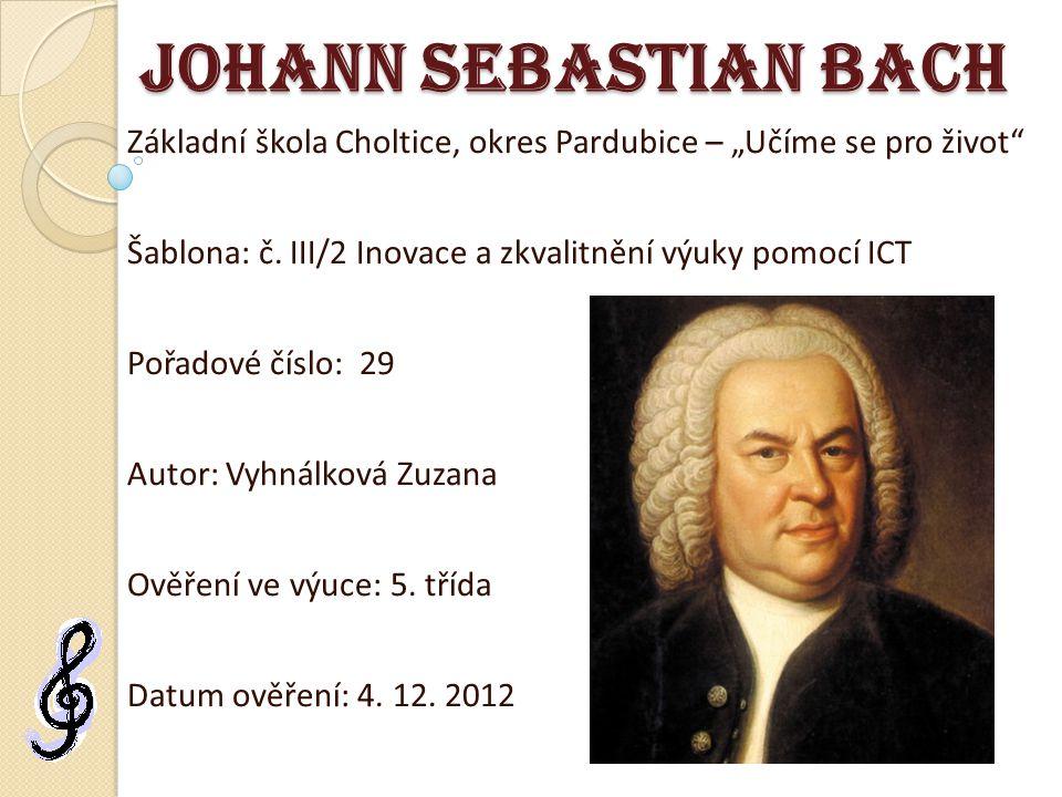 """Johann Sebastian Bach Základní škola Choltice, okres Pardubice – """"Učíme se pro život"""" Šablona: č. III/2 Inovace a zkvalitnění výuky pomocí ICT Pořadov"""