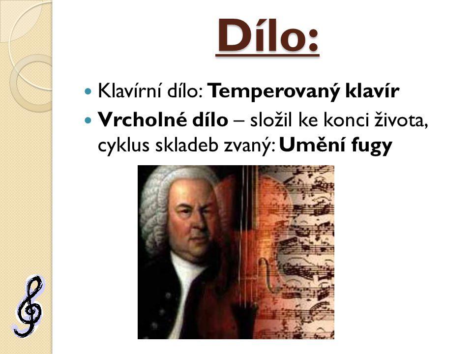 Dílo: Klavírní dílo: Temperovaný klavír Vrcholné dílo – složil ke konci života, cyklus skladeb zvaný: Umění fugy