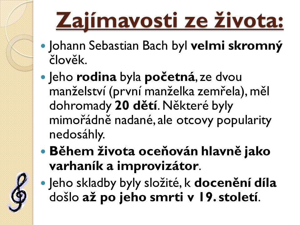 Zajímavosti ze života: Johann Sebastian Bach byl velmi skromný člověk. Jeho rodina byla početná, ze dvou manželství (první manželka zemřela), měl dohr
