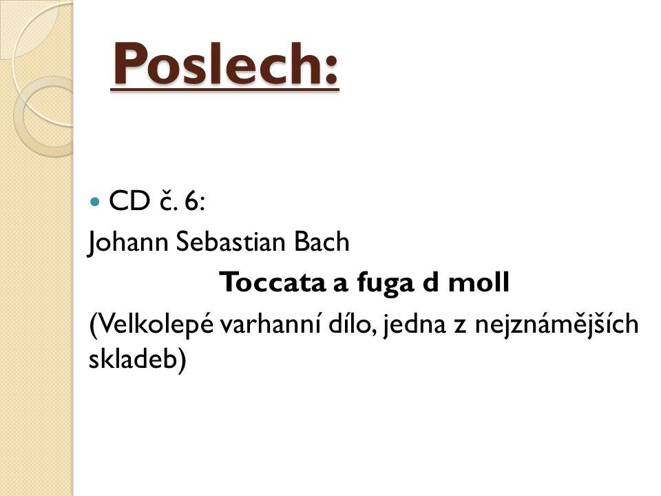 Poslech: CD č. 6: Johann Sebastian Bach Toccata a fuga d moll (Velkolepé varhanní dílo, jedna z nejznámějších skladeb)