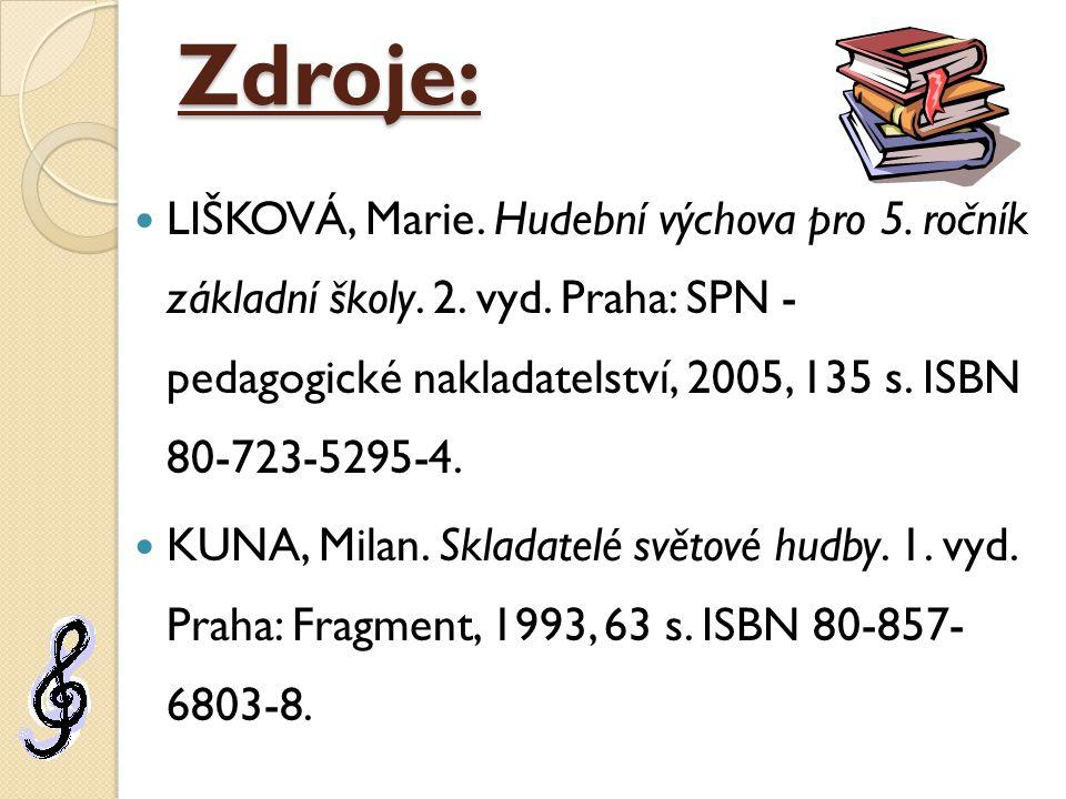 Zdroje: LIŠKOVÁ, Marie.Hudební výchova pro 5. ročník základní školy.