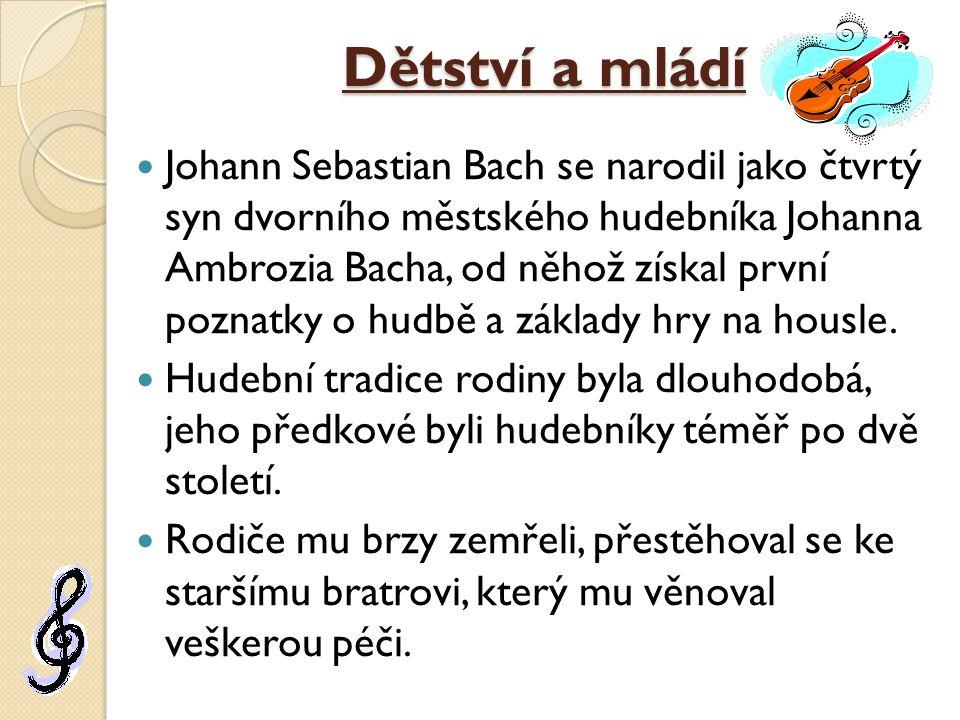 Dětství a mládí Johann Sebastian Bach se narodil jako čtvrtý syn dvorního městského hudebníka Johanna Ambrozia Bacha, od něhož získal první poznatky o