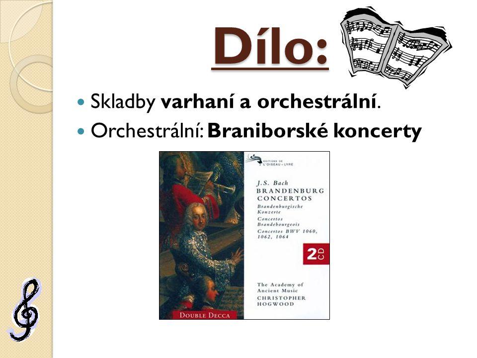 Dílo: Skladby varhaní a orchestrální. Orchestrální: Braniborské koncerty