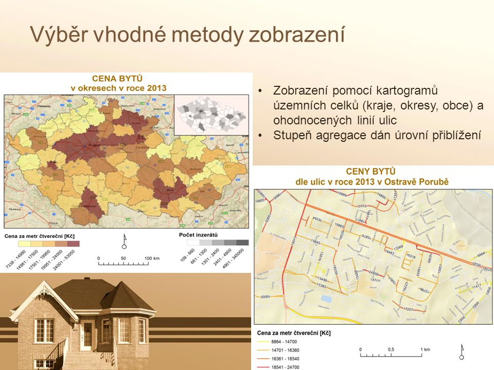Výběr vhodné metody zobrazení Zobrazení pomocí kartogramů územních celků (kraje, okresy, obce) a ohodnocených linií ulic Stupeň agregace dán úrovní př