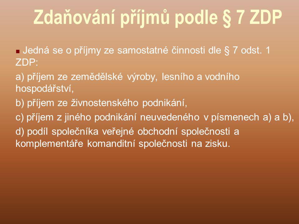 Zdaňování příjmů podle § 7 ZDP Jedná se o příjmy ze samostatné činnosti dle § 7 odst. 1 ZDP: a) příjem ze zemědělské výroby, lesního a vodního hospodá