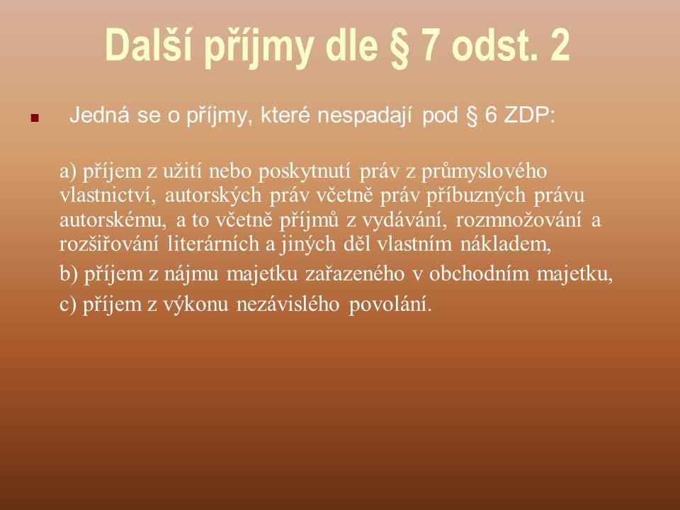Další příjmy dle § 7 odst. 2 Jedná se o příjmy, které nespadají pod § 6 ZDP: a) příjem z užití nebo poskytnutí práv z průmyslového vlastnictví, autors