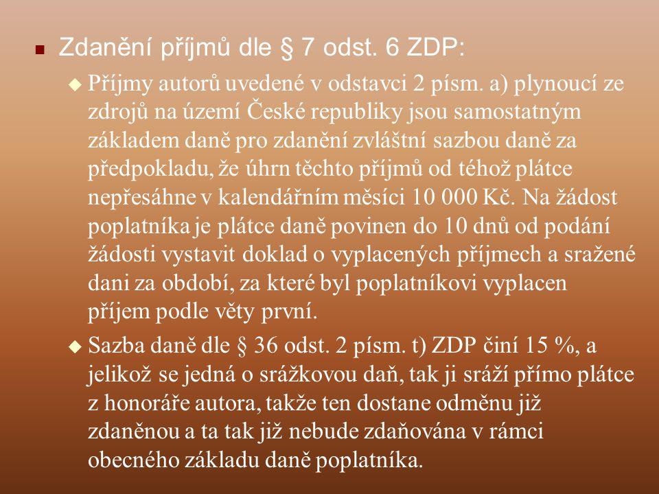 Zdanění příjmů dle § 7 odst. 6 ZDP:  Příjmy autorů uvedené v odstavci 2 písm. a) plynoucí ze zdrojů na území České republiky jsou samostatným základe