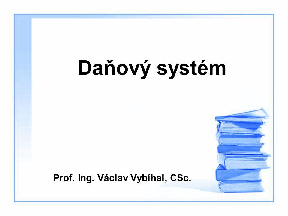 Prof. Ing. Václav Vybíhal, CSc. Daňový systém