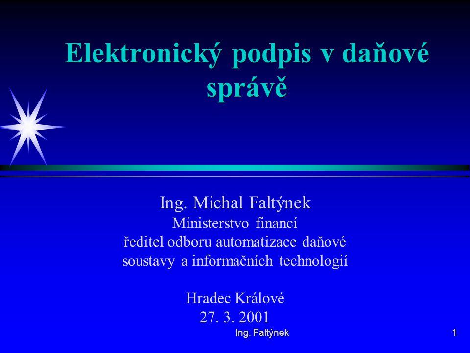 Ing.Faltýnek 1 Elektronický podpis v daňové správě Ing.