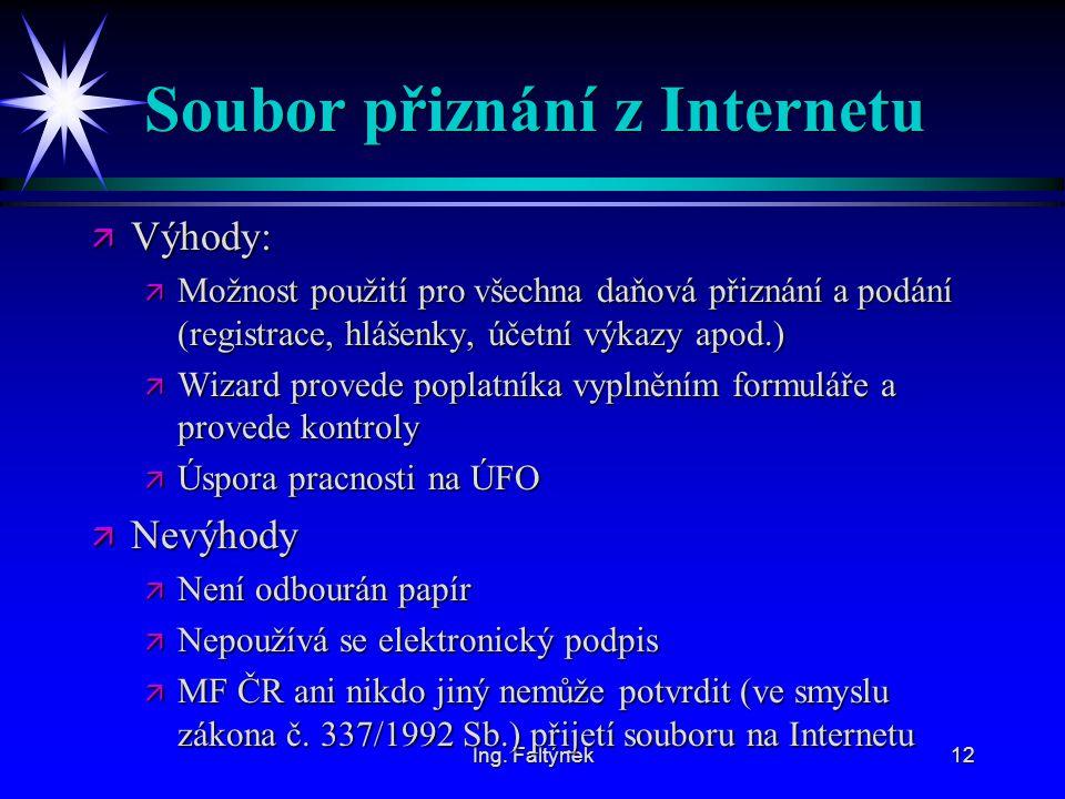 Ing. Faltýnek12 Soubor přiznání z Internetu ä Výhody: ä Možnost použití pro všechna daňová přiznání a podání (registrace, hlášenky, účetní výkazy apod