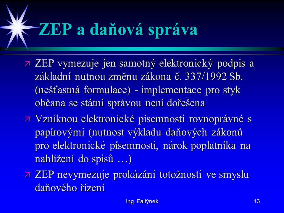 Ing. Faltýnek13 ZEP a daňová správa ä ZEP vymezuje jen samotný elektronický podpis a základní nutnou změnu zákona č. 337/1992 Sb. (nešťastná formulace