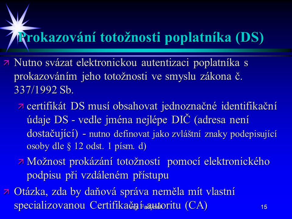 Ing. Faltýnek15 Prokazování totožnosti poplatníka (DS) ä Nutno svázat elektronickou autentizaci poplatníka s prokazováním jeho totožnosti ve smyslu zá