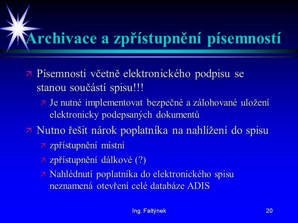 Ing. Faltýnek20 Archivace a zpřístupnění písemností ä Písemnosti včetně elektronického podpisu se stanou součástí spisu!!! ä Je nutné implementovat be