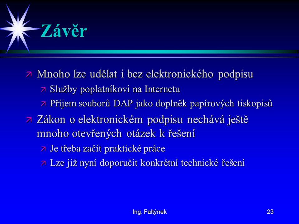 Ing. Faltýnek23 Závěr ä Mnoho lze udělat i bez elektronického podpisu ä Služby poplatníkovi na Internetu ä Příjem souborů DAP jako doplněk papírových