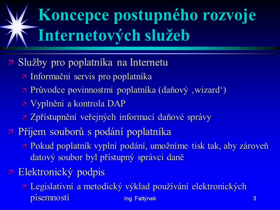 Ing.Faltýnek4 Elektronizace daňového řízení ä 1) Současný stav dle zák.