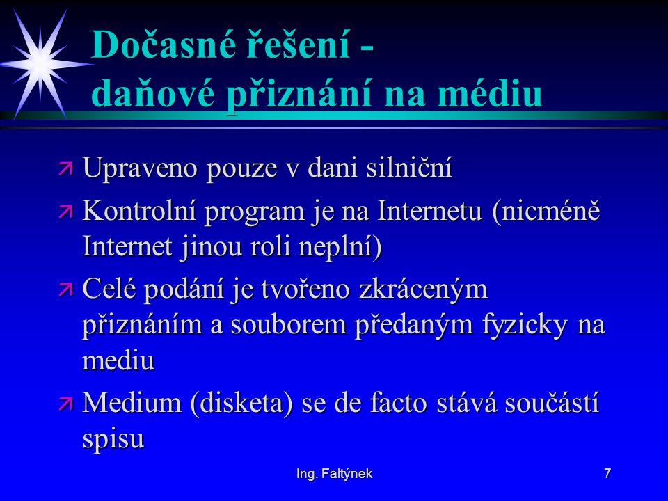 Ing. Faltýnek7 Dočasné řešení - daňové přiznání na médiu ä Upraveno pouze v dani silniční ä Kontrolní program je na Internetu (nicméně Internet jinou