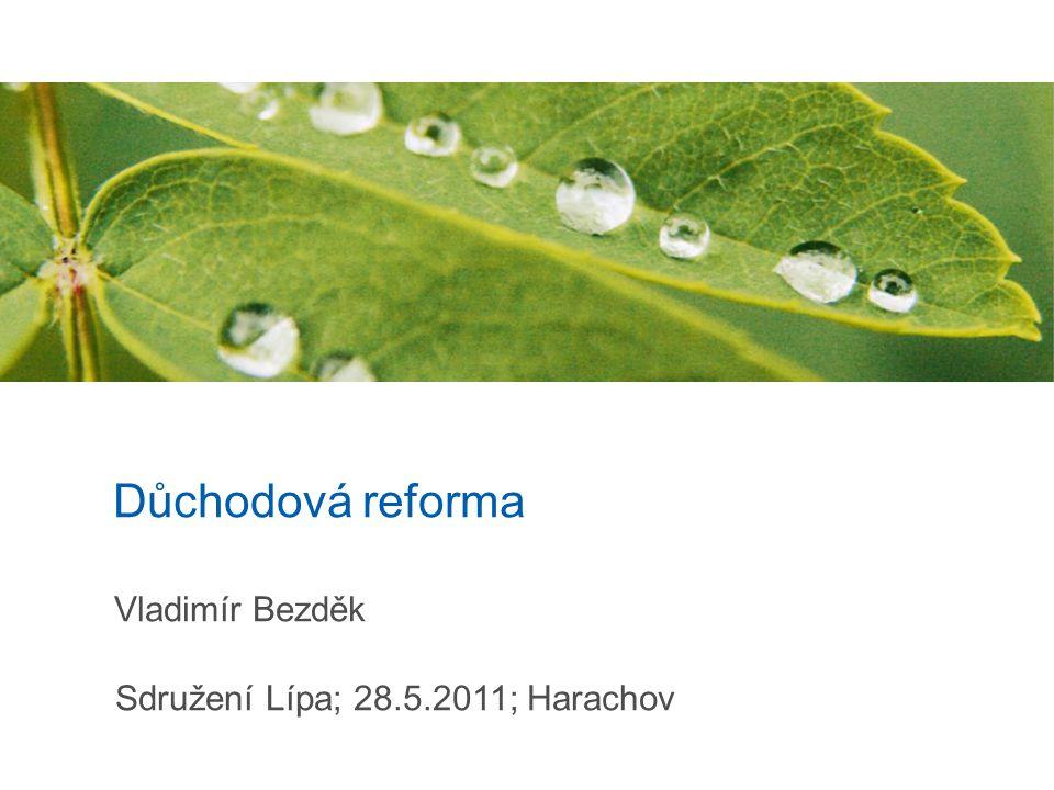 Důchodová reforma Vladimír Bezděk Sdružení Lípa; 28.5.2011; Harachov