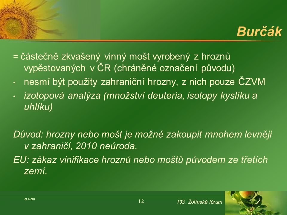 Burčák = částečně zkvašený vinný mošt vyrobený z hroznů vypěstovaných v ČR (chráněné označení původu) nesmí být použity zahraniční hrozny, z nich pouz
