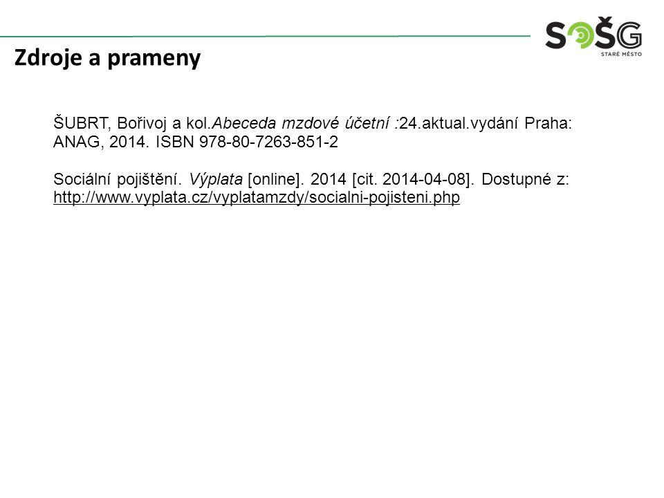 Zdroje a prameny ŠUBRT, Bořivoj a kol.Abeceda mzdové účetní :24.aktual.vydání Praha: ANAG, 2014. ISBN 978-80-7263-851-2 Sociální pojištění. Výplata [o