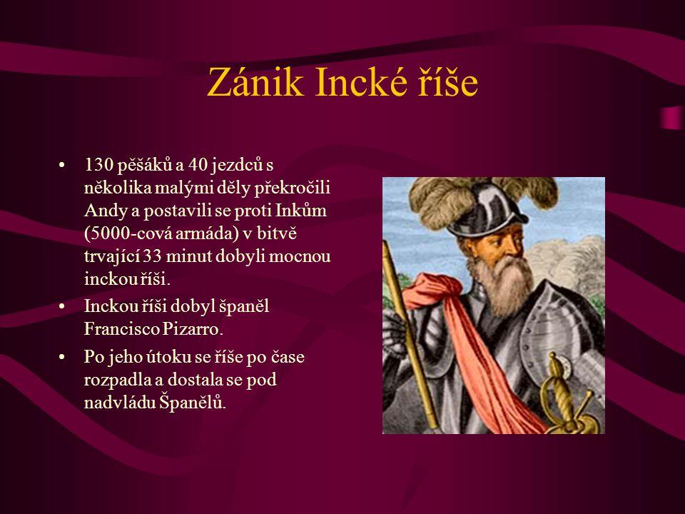 Zánik Incké říše 130 pěšáků a 40 jezdců s několika malými děly překročili Andy a postavili se proti Inkům (5000-cová armáda) v bitvě trvající 33 minut