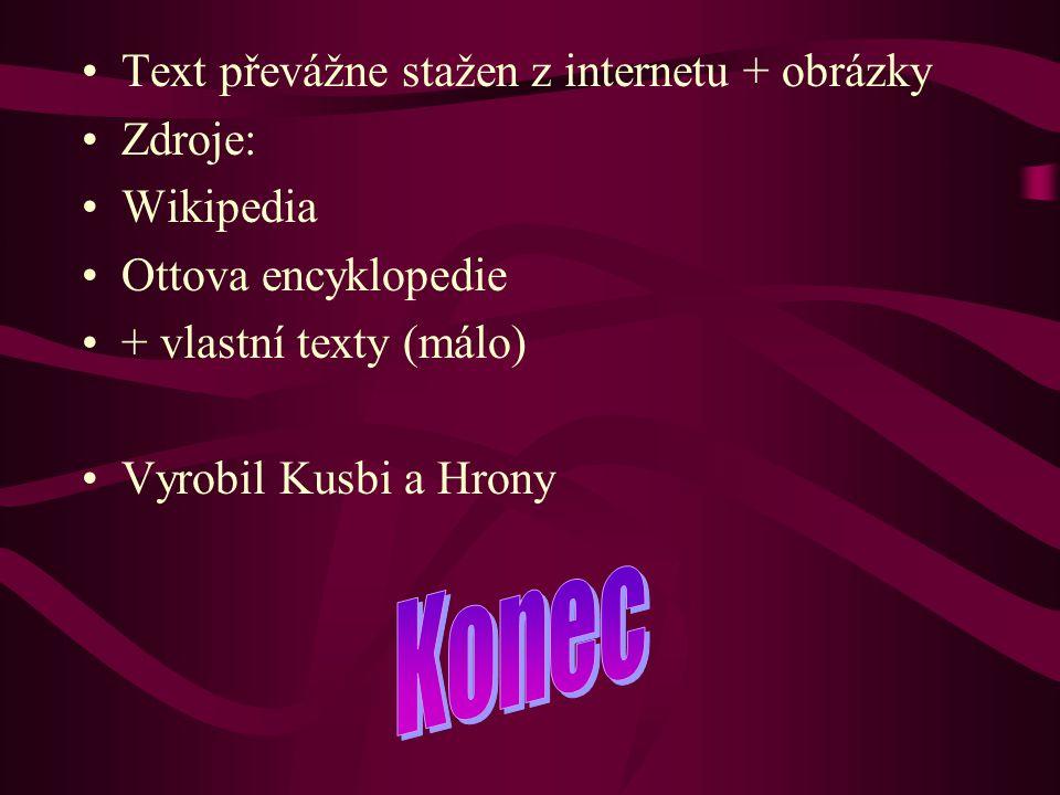 Text převážne stažen z internetu + obrázky Zdroje: Wikipedia Ottova encyklopedie + vlastní texty (málo) Vyrobil Kusbi a Hrony