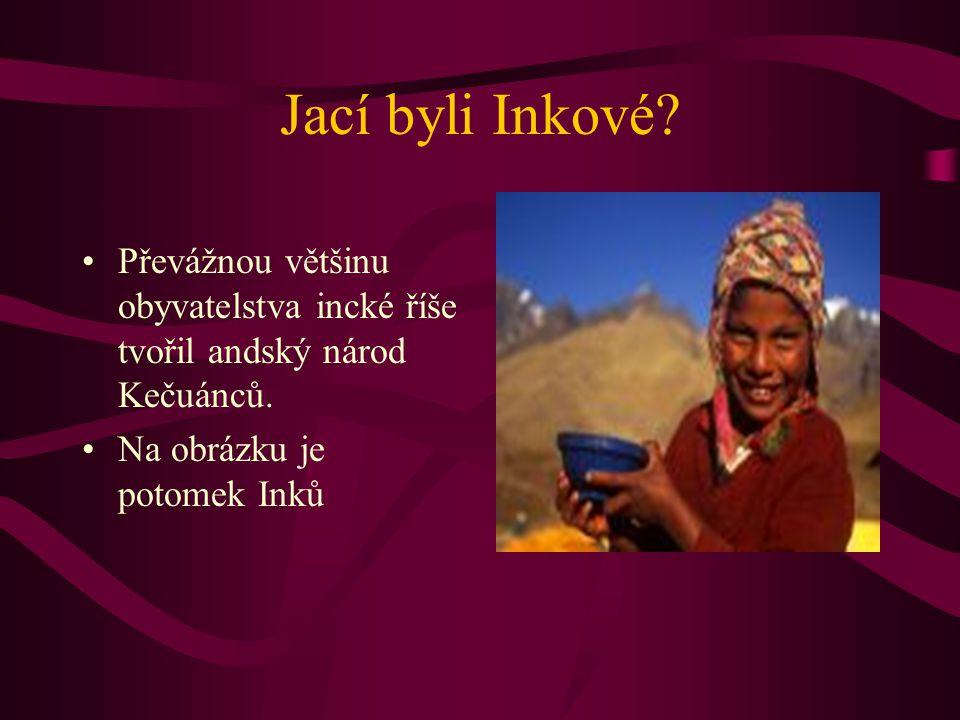Jací byli Inkové? Převážnou většinu obyvatelstva incké říše tvořil andský národ Kečuánců. Na obrázku je potomek Inků