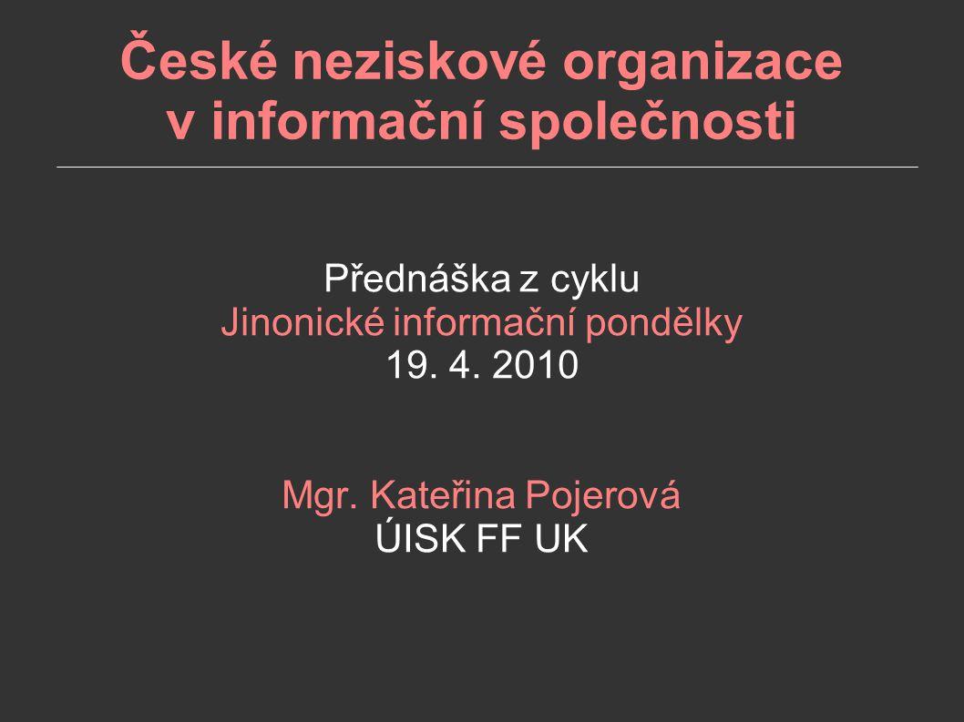 České neziskové organizace v informační společnosti Přednáška z cyklu Jinonické informační pondělky 19.