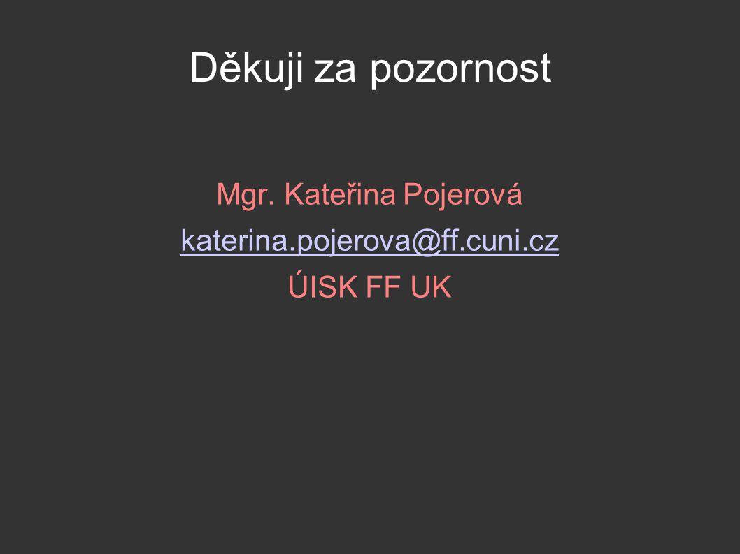 Děkuji za pozornost Mgr. Kateřina Pojerová katerina.pojerova@ff.cuni.cz ÚISK FF UK