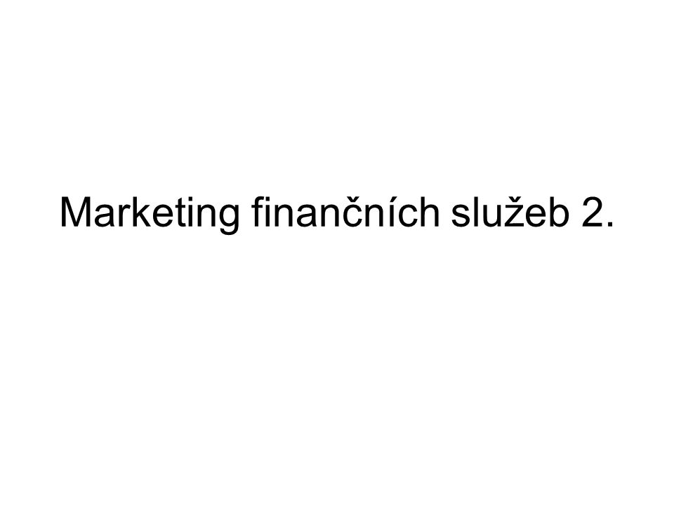 Marketing finančních služeb 2.