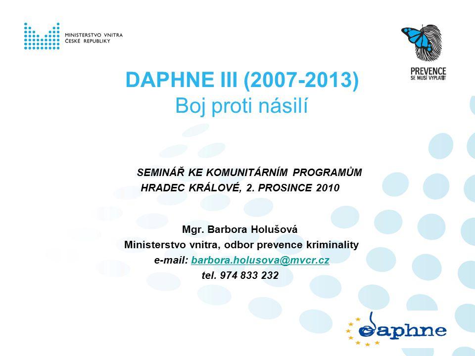 DAPHNE III (2007-2013) Boj proti násilí SEMINÁŘ KE KOMUNITÁRNÍM PROGRAMŮM HRADEC KRÁLOVÉ, 2.