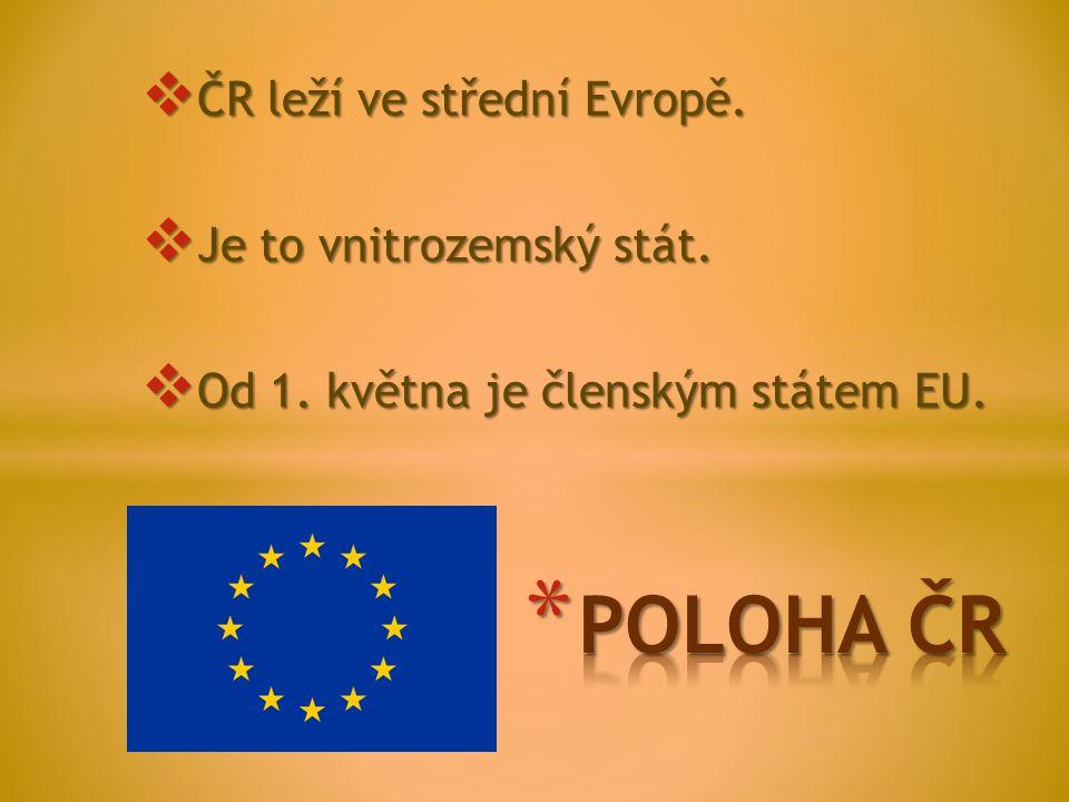  ČR leží ve střední Evropě.  Je to vnitrozemský stát.  Od 1. května je členským státem EU.