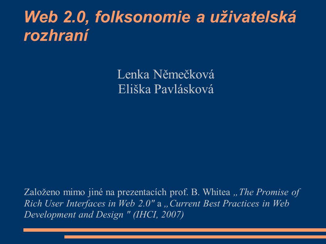 Web 2.0, folksonomie a uživatelská rozhraní Lenka Němečková Eliška Pavlásková Založeno mimo jiné na prezentacích prof.
