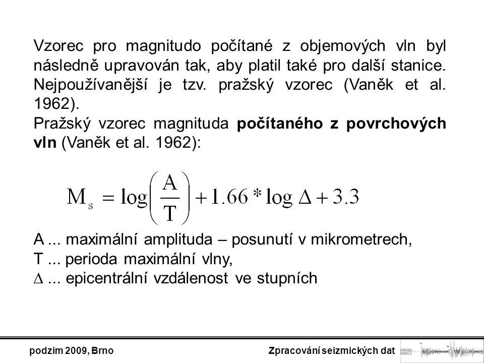 podzim 2009, Brno Zpracování seizmických dat Vzorec pro magnitudo počítané z objemových vln byl následně upravován tak, aby platil také pro další stan