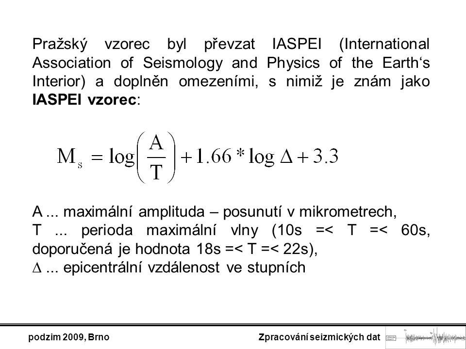 podzim 2009, Brno Zpracování seizmických dat Pražský vzorec byl převzat IASPEI (International Association of Seismology and Physics of the Earth's Interior) a doplněn omezeními, s nimiž je znám jako IASPEI vzorec: A...