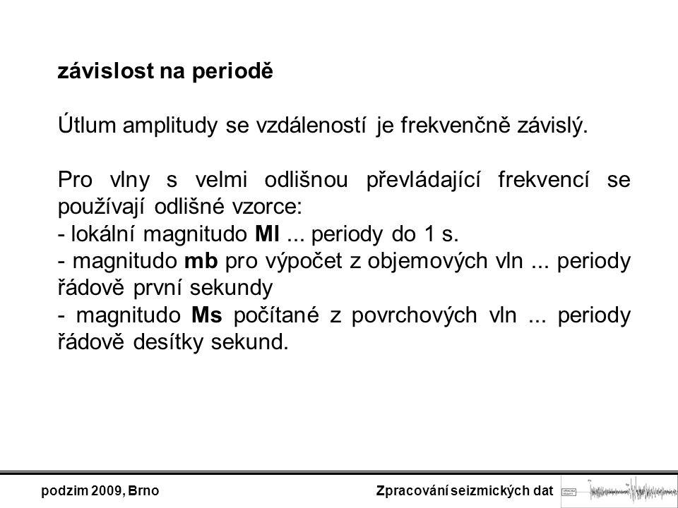podzim 2009, Brno Zpracování seizmických dat závislost na periodě Útlum amplitudy se vzdáleností je frekvenčně závislý. Pro vlny s velmi odlišnou přev