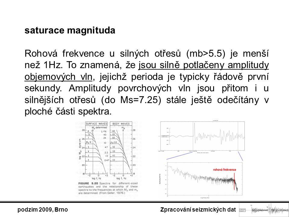 podzim 2009, Brno Zpracování seizmických dat saturace magnituda Rohová frekvence u silných otřesů (mb>5.5) je menší než 1Hz. To znamená, že jsou silně