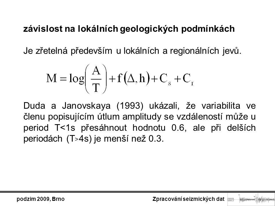 podzim 2009, Brno Zpracování seizmických dat závislost na lokálních geologických podmínkách Je zřetelná především u lokálních a regionálních jevů. Dud