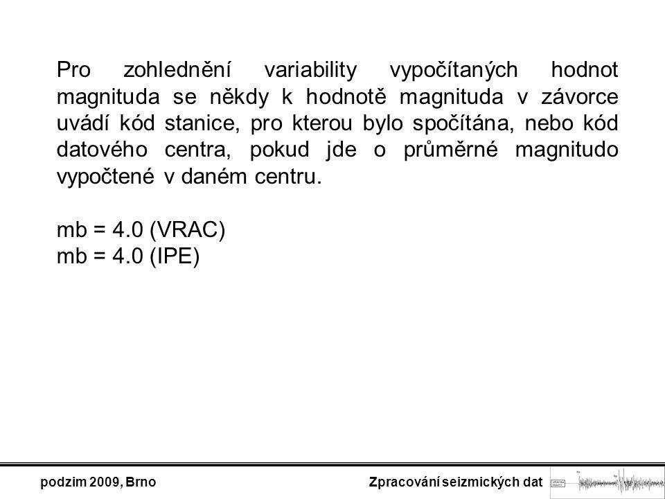 podzim 2009, Brno Zpracování seizmických dat Pro zohlednění variability vypočítaných hodnot magnituda se někdy k hodnotě magnituda v závorce uvádí kód