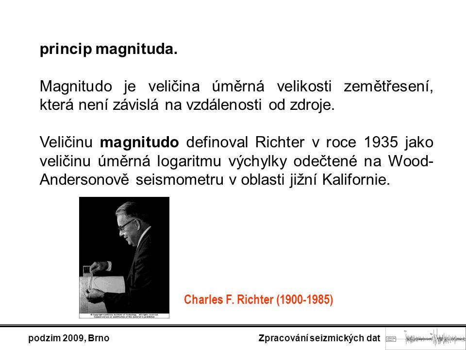 podzim 2009, Brno Zpracování seizmických dat princip magnituda. Magnitudo je veličina úměrná velikosti zemětřesení, která není závislá na vzdálenosti